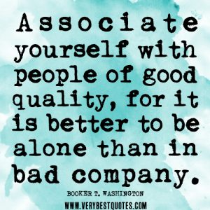 advice-quotes-friendship-quotes-associate-yourself-with-people-of-good-quality-for-it-is-better-to-be-alone-than-in-bad-company